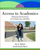Access to Academics : Planning Instruction for K-12 Classrooms with ELLs, Egbert, Joy L. and Ernst-Slavit, Gisela, 013815676X