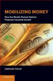 Mobilizing Money : How the World's Richest Nations Financed Industrial Growth, Fohlin, Caroline, 1107436761