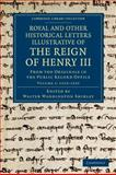 Royal and Other Historical Letters Illustrative of the Reign of Henry III, 1216-1235 : From the Originals in the Public Record Office, Shirley, Walter Waddington, 1108046762