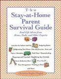 Stay-at-Home Parent's Survival Guide : Real-Life Advice from Moms, Dads and Other Experts A to Z, Tinglof, Christina Baglivi, 0809226766