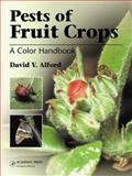 Pests of Fruit Crops : A Color Handbook, Alford, David V., 0123736765