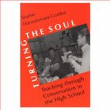 Turning the Soul : Teaching Through Conversation in the High School, Haroutunian-Gordon, Sophie, 0226316769