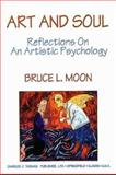 Art and Soul : Reflections on an Artistic Psychology, Moon, Bruce L., 0398066760