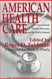 American Health Care : Government, Market Processes, and the Public Interest, , 0765806762