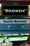 Broken, Katie Haynes, 1463686765