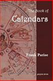 The Book of Calendars : Conversion Tables for Ancient, African, near Eastern, Indian, Asian, Central American and Western Calendars, Parise, Frank, 1931956766