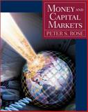 Money and Capital Markets : Financial Institutions and Instruments in a Global Marketplace, Rose, Peter S., 0072486767