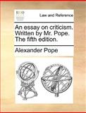 An Essay on Criticism Written by Mr Pope The, Alexander Pope, 1170606768