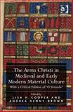 The Arma Christi in Medieval and Early Modern Material Culture : Objects Representation and Devotional Practice, , 1409456765