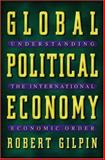 Global Political Economy : Understanding the International Economic Order, Gilpin, Robert and Gilpin, Jean M., 0691086761