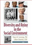 Diversity and Aging in the Social Environment, Cummings, Sherry M. and Galambos, Colleen, 0789026767