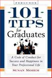 101 Tips for Graduates : A Code of Conduct for Success and Happiness in Life, Morem, Susan, 0816056765