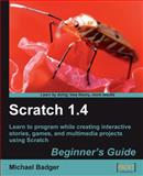 Scratch 1.4 : Beginner's Guide, Badger, Michael, 1847196764