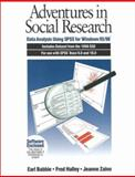 Adventures in Social Research : Data Analysis Using SPSS for Windows 95/98, Includes Dataset from the 1998 Gss for Use with SPSS Base 9.0 and 10.0, Babbie, Earl R. and Halley, Fred, 0761986766