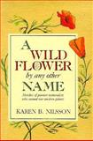 A Wild Flower by Any Other Name, Karen B. Nilsson, 0939666766