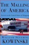 The Malling of America : Travels in the United States of Shopping, Kowinski, William Severini, 1401036767
