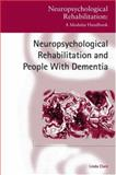Neuropsychological Rehabilitation and People with Dementia, Linda Clare, 1841696765