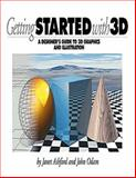 Getting Started with 3D : Design Guide to 3D Graphics, Odam, John and Ashford, Janet, 0201696762