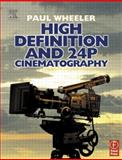 High Definition and 24P Cinematography, Wheeler, Paul, 0240516761