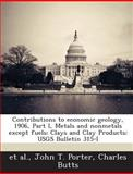 Contributions to Economic Geology, 1906, Part I, Metals and Nonmetals Except Fuels, John T. Porter, 1288966768