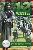 12 Ways to Walk with God, Buddy Merrick, 1462726763