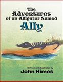 The Adventures of an Alligator Named Ally, John Himes, 147729676X