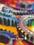 Basic Machine Tool Operations, Neely, John E., 0130996777