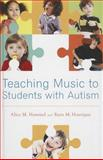 Teaching Music to Students with Autism, Hammel, Alice M. and Hourigan, Ryan M., 019985677X