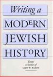 Writing a Modern Jewish History : Essays in Honor of Salo W. Baron, , 0300106777