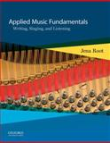 Applied Music Fundamentals : Writing, Singing, and Listening, Root, Jena, 0199846774