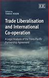 Trade Liberalisation and International Co-Operation : A Legal Analysis of the Trans-Pacific Partnership Agreement, Tania Voon, 1782546774