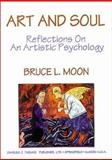 Art and Soul : Reflections on an Artistic Psychology, Moon, Bruce L., 0398066779