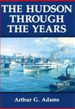 The Hudson Through the Years, Adams, Arthur G., 0823216772