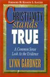 Christianity Stands True : A Common Sense Look at the Evidence, Gardner, Lynn, 0899006779