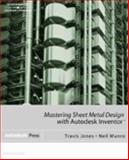 Mastering Sheet Metal Design Using Autodesk Inventor, Jones, Travis, 1401826776