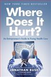 Where Does It Hurt?, Jonathan Bush and Stephen Baker, 1591846773