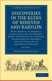 Discoveries in the Ruins of Nineveh and Babylon : With Travels in Armenia, Kurdistan and the Desert: Being the Result of a Second Expedition Undertaken for the Trustees of the British Museum, Layard, Austen Henry, 1108016774