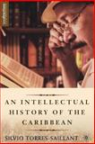 An Intellectual History of the Caribbean, Torres-Saillant, Silvio, 140396677X