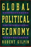 Global Political Economy - Understanding the International Economic Order, Gilpin, Robert and Gilpin, Jean M., 069108677X