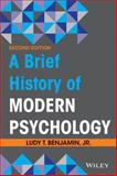 A Brief History of Modern Psychology, Benjamin, Ludy T., Jr., 1118206770