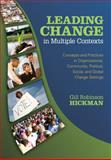 Leading Change in Multiple Contexts : Concepts and Practices in Organizational, Community, Political, Social, and Global Change Settings, Hickman, Gill Robinson, 1412926777
