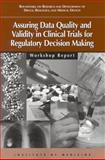 Assuring Data Quality and Validity in Clinical Trials for Regulatory Decision Making : Workshop Report, Biologics, and Medical Devices Roundtable on Research and Development of Drugs, Institute of Medicine, 0309086779