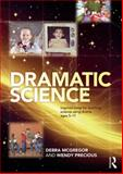Dramatic Science : Using Drama to Inspire Science Teaching for Ages 5 To 8, McGregor, Debra and Precious, Wendy, 0415536774