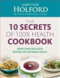 The 10 Secrets of 100% Health Cookbook, Patrick Holford and Fiona McDonald Joyce, 0749956771