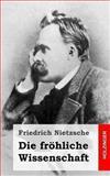 Die Fröhliche Wissenschaft, Friedrich Wilhelm Nietzsche, 148955677X