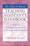 The Allyn and Bacon Teaching Assistant's Handbook : Guide for Graduate Instructors of Writing and Literature, Wilhoit, Stephen, 0205336779