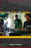 Who Can Stop the Drums? : Urban Social Movements in Chávez's Venezuela, Fernandes, Sujatha, 082234677X