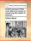 A Short Account of the Most Effectual Means of Preserving the Health of Seamen, Gilbert Blane, 1170666779
