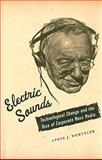 Electric Sounds : Technological Change and the Rise of Corporate Mass Media, Wurtzler, Steve J., 0231136773