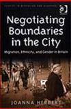 Negotiating Boundaries in the City : Migration Ethnicity Gender in Britian, Herbert, Joanna, 0754646777